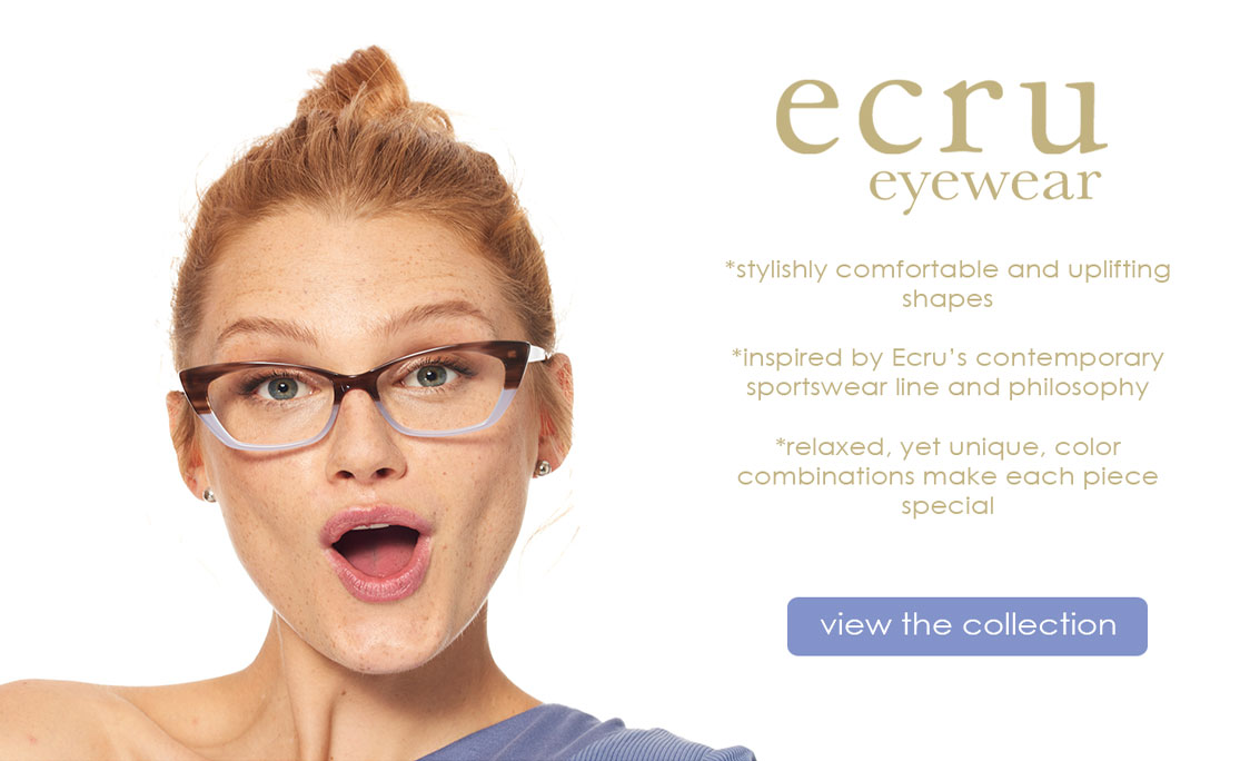 Ecru Eyewear. Stylishly comfortable and uplifting shapes. Inspired by Ecru's contemporary sportswear line and philosophy. Relaxed, yet unique, color combinations make each piece special